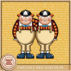 Tweedle Dee & Dum